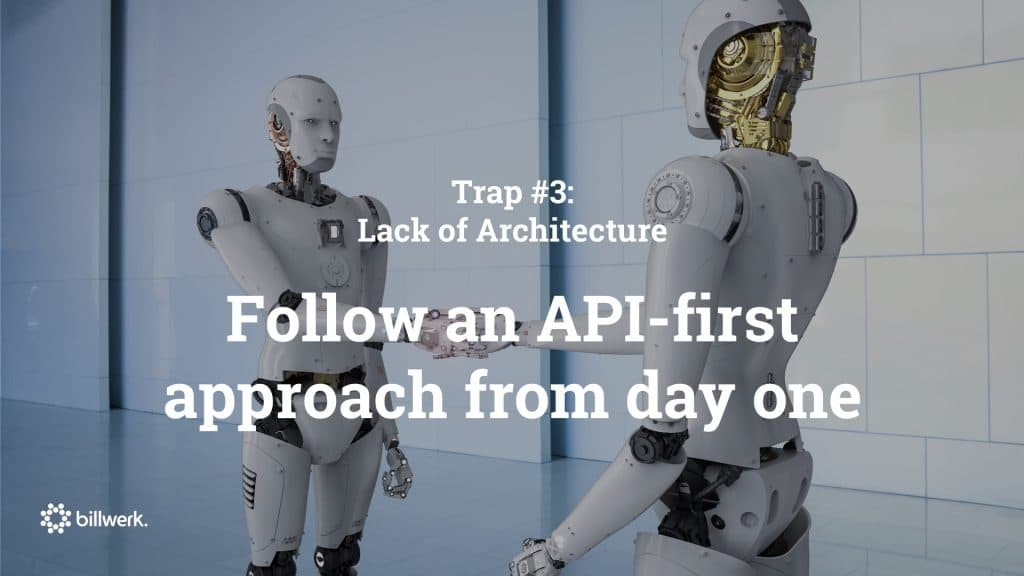 saastock keynote dr ricco deutscher trap 3- Lack of Architecture - API-first approach